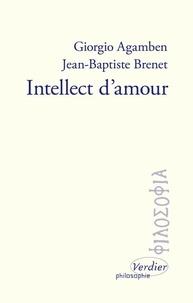 Giorgio Agamben et Jean-Baptiste Brenet - Intellect d'amour.