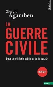 Giorgio Agamben - La guerre civile - Pour une théorie politique de la Stasis.