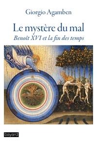 Le mystère du mal- Benoit XVI et la fin des temps - Giorgio Agamben |