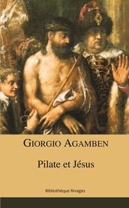 Giorgio Agamben - Pilate et Jésus.