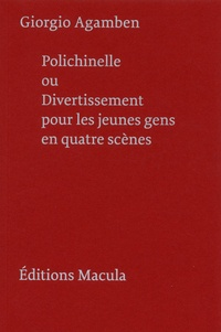 Giorgio Agamben - Polichinelle ou divertissement pour les jeunes gens en quatre scènes.