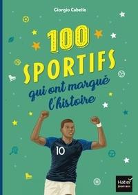 100 sportifs qui ont marqué l'histoire - Giorgio Cabello |