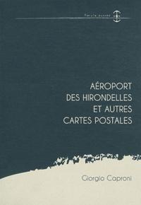 Giorgio Caproni - Aéroport des hirondelles et autres cartes postales.