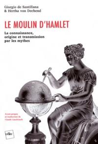 Giorgio de Santillana et Hertha von Dechend - Le moulin d'Hamlet - La connaissance, origine et transmission par les mythes.