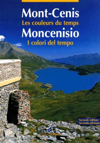 Giorgio Evangelista et Mauro Minola - Mont-Cenis, les couleurs du temps : Moncenisio I colori del tempo. - 2ème édition.