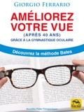 Giorgio Ferrario - Améliorez votre vue (après 40 ans) grâce à la gymnastique oculaire - Découvrez la méthode Bates.
