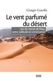 Giorgio Gonella - Le vent parfumé du désert - Sur les traces de Dieu, entre solitude et communion.