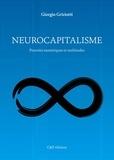 Giorgio Griziotti - Neurocapitalisme - Pouvoirs numériques et multitudes.