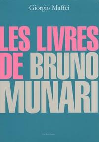 Giorgio Maffei et Annie Mirabel - Les livres de Bruno Munari.