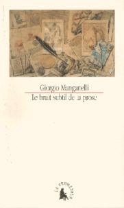 Giorgio Manganelli - Le bruit subtil de la prose.