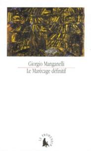 Giorgio Manganelli - Le marécage définitif.
