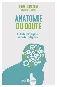 Giorgio Nardone et Giulio De Santis - Anatomie du doute - Quand trop douter fait souffrir.