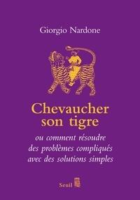 Giorgio Nardone - Chevaucher son tigre - L'art du stratagème ou comment résoudre des problèmes compliqués avec des solutions simples.