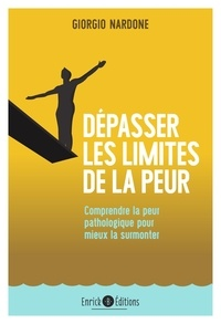 Giorgio Nardone - Dépasser les limites de la peur - Comprendre la peur pathologique pour mieux la surmonter.