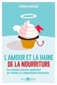 Giorgio Nardone - L'amour et la haine de la nourriture - Ou comment résoudre rapidement les troubles du comportement alimentaire.
