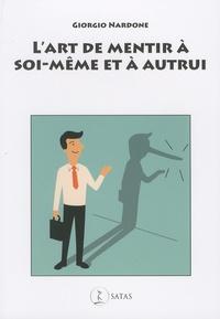 Giorgio Nardone - L'art de mentir à soi-même et à autrui.