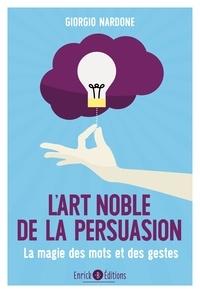 Giorgio Nardone - L'art noble de la persuasion - La magie des mots et des gestes.