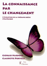 Giorgio Nardone et Claudette Portelli - La connaissance par le changement - L'évolution de la thérapie stratégique brève.
