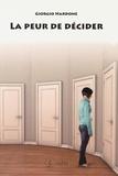 Giorgio Nardone - La peur de décider - Comment construire le courage de choisir pour soi et pour les autres.