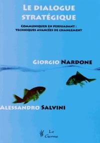 Giorgio Nardone et Alessandro Salvini - Le dialogue stratégique - Communiquer en persuadant : techniques avancées de changement.
