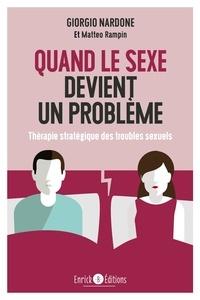 Giorgio Nardone et Matteo Rampin - Quand le sexe devient un problème - Thérapie stratégique des troubles sexuels.