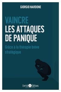 Giorgio Nardone - Vaincre les attaques de panique - Grâce à la thérapie brève stratégique.