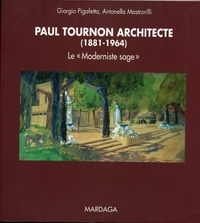 "Giorgio Pigafetta et Antonella Mastrorilli - Paul Tournon architecte (1881-1964) - Le ""Moderniste sage""."