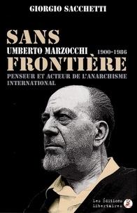 Giorgio Sacchetti - Sans frontière - Umberto Marzocchi (1900-1986) penseur et acteur de l'anarchisme international.