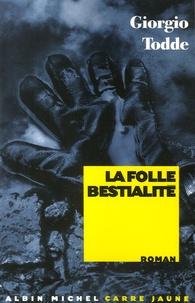 Giorgio Todde - La folle bestialité.