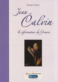 Giorgio Tourn - Jean Calvin - Le réformateur de Genève.