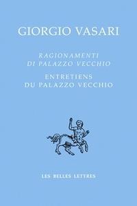 Giorgio Vasari - Entretiens du Palazzo Vecchio - Edition bilingue français-italien.