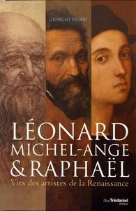 Giorgio Vasari - Léonard de Vinci, Michel-Ange et Raphaël.