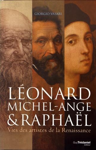 Léonard de Vinci, Michel-Ange et Raphaël