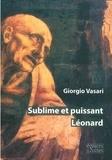Giorgio Vasari - Sublime et puissant Léonard.