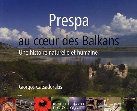 Giorgos Catsadorakis - Prespa, au coeur des Balkans - Une histoire naturelle et humaine.