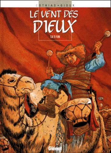 Gioux et Patrick Cothias - Le vent des dieux Tome 8 : Ti-Fun.