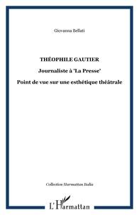 """Giovanna Bellati - Théophile Gautier journaliste à """"La Presse"""" - Point de vue sur une esthétique théâtrale."""