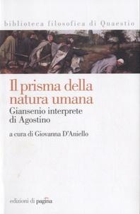 Giovanna D'aniello - Il prisma della natura umana - Giansenio interprete di Agostino.