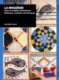 La mosaïque selon la tradition de Ravenne.- Historique, matériaux et techniques - Giovanna Galli |