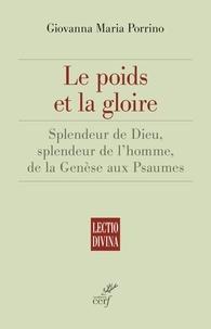 Giovanna Maria Porrino et Giovanna Maria Porrino - Le poids et la gloire - Splendeur de Dieu, splendeur de l'homme, de la Genèse aux Psaumes.