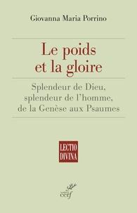 Giovanna Maria Porrino - Le poids et la gloire - Splendeur de Dieu, splendeur de l'homme, de la Genèse aux Psaumes.