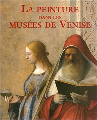Giovanna Nepi Sciré et Augusto Gentili - La peinture dans les musées de Venise.