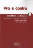 Giovanna Padoan Pinto et Lucia Fiadino Mercier - Pro e contro - Dibattere in italiano ; Argumenter & convaincre en italien.