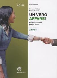 Giovanna Pelizza et Marco Mezzadri - Un vero affare! Corso di italiano per gli affari A2+/B2 - Italiano per stranieri.