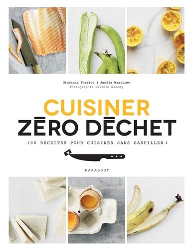 Cuisine zéro déchet. 100 recettes pour cuisiner sans gaspiller !