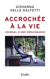 Accrochée à la vie- Journal d'une renaissance - Giovanna Valls Galfetti  
