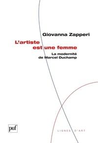 Giovanna Zapperi - L'artiste est une femme - La modernité de Marcel Duchamp.