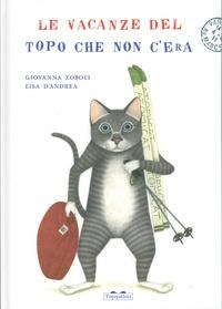 Giovanna Zoboli et Lisa D'Andrea - Le vacanze del topo che non c'era.
