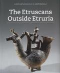 Giovannangelo Camporeale - The Etruscans Outside Etruria.