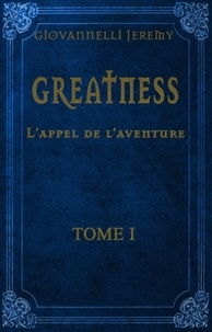 Giovannelli Jeremy - Greatness - L'Appel de l'aventure - TOME I.